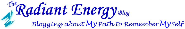 The Radiant Energy Blog, Blogging about my path to remember myself.